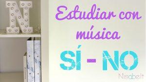 Estudiar con música ¿Sí o No?